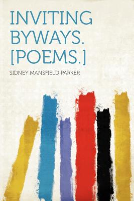 Hardpress Publishing Inviting Byways. [Poems.] by Parker, Sidney Mansfield [Paperback] at Sears.com